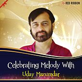 Play & Download Celebrating Melody With Uday Mazumdar by Various Artists | Napster