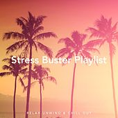 Stress Buster Playlist: Relax, Unwind and Chill Out by Various Artists