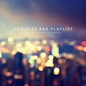 Pop Jazz R&B Playlist: 18 Smooth and Chilled Tracks by Various Artists