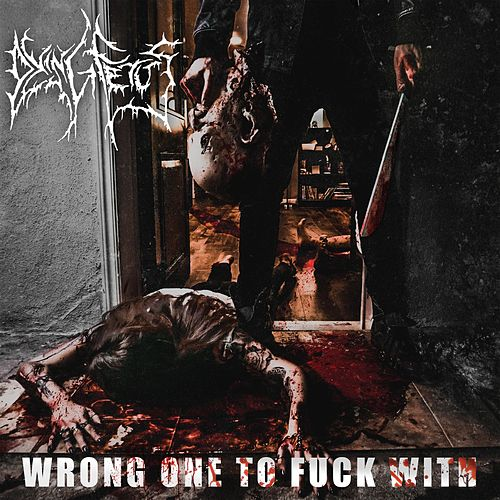 Wrong One to Fuck With by Dying Fetus
