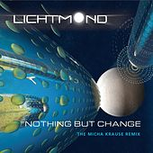 Nothing but Change (Micha Krause Remix) by Lichtmond