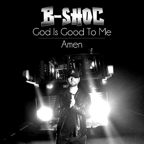 God Is Good to Me (Amen) by B-Shoc