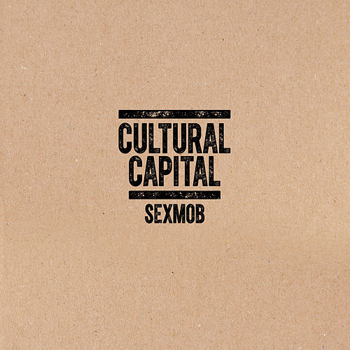 Cultural Capital by Sex Mob