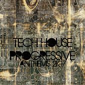 Tech House Progressive Anthems 2K17 by Various Artists