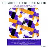 The Art Of Electronic Music - House Edition, Vol. 19 by Various Artists