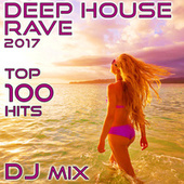 Deep House Rave 2017 Top 100 Hits DJ Mix by Various Artists