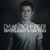 Play & Download Spotlight's on You - EP by Dylan Schneider | Napster