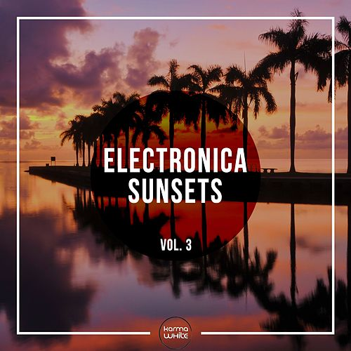 Electronica Sunsets, Vol. 3 by Various Artists