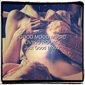 Living Room's Just Good Mood by Various Artists