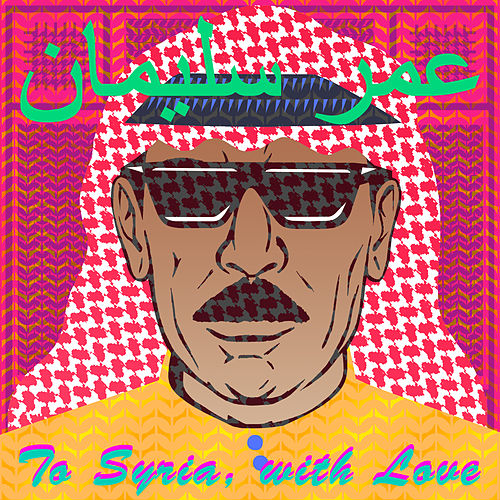 To Syria, With Love by Omar Souleyman