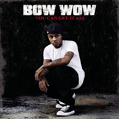 You Can Get It All by Bow Wow