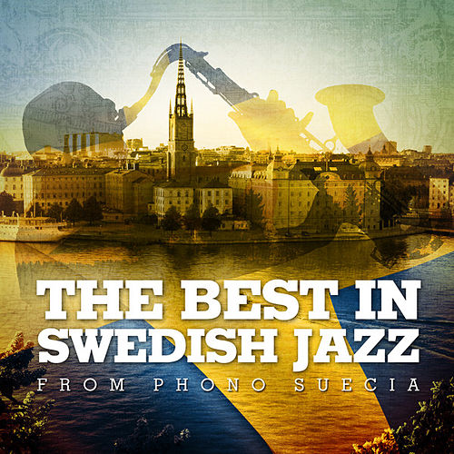 Play & Download The Best in Swedish Jazz From Phono Suecia by Various Artists | Napster