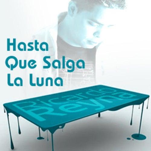Play & Download Hasta Que Salga La Luna by Ricardo Reyna | Napster