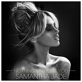 Nothing Without You by Samantha Jade