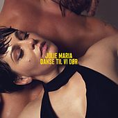 Danse Til Vi Dør by Julie Maria