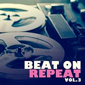 Beat On Repeat, Vol. 3 by Various Artists