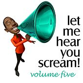 Let Me Hear You Scream, Vol. 5 - The Bigroom Handz Up Party by Various Artists