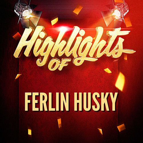 Play & Download Highlights of Ferlin Husky by Ferlin Husky | Napster