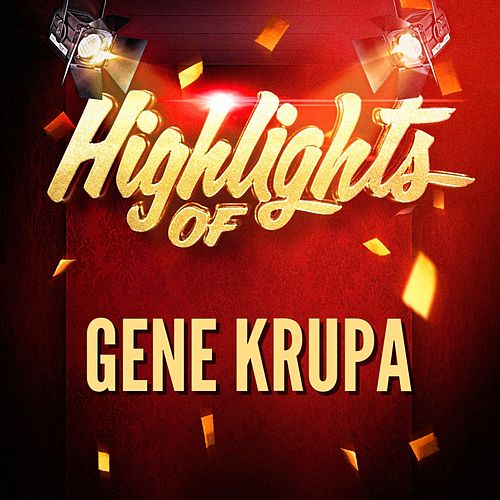 Play & Download Highlights of Gene Krupa by Gene Krupa | Napster