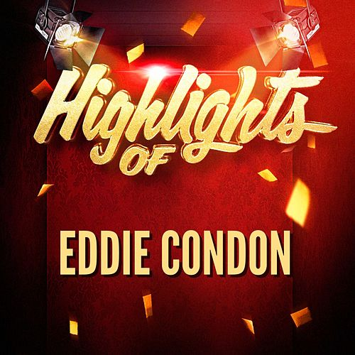 Highlights of Eddie Condon by Eddie Condon