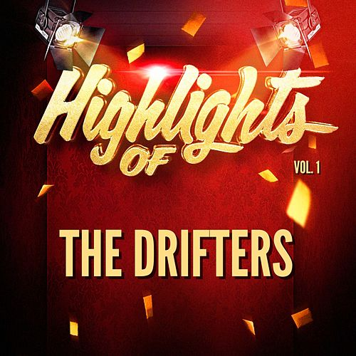 Highlights of The Drifters, Vol. 1 by The Drifters
