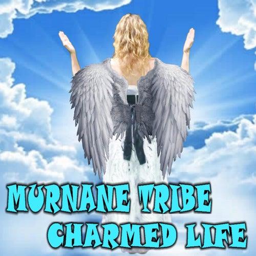 Charmed Life by Murnane Tribe