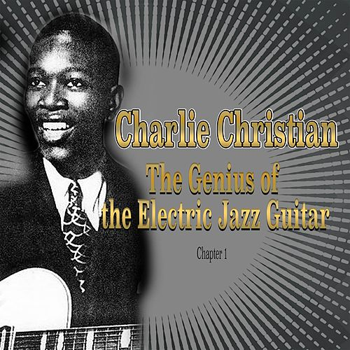 Play & Download Charlie Christian: The Genius of the Electric Jazz Guitar - Chapter 1 by Benny Goodman | Napster