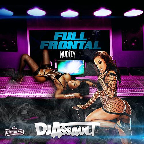Full Frontal Nudity by DJ Assault