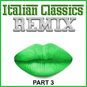 Italian Classics Remix - Part 3 (Remix) by Various Artists