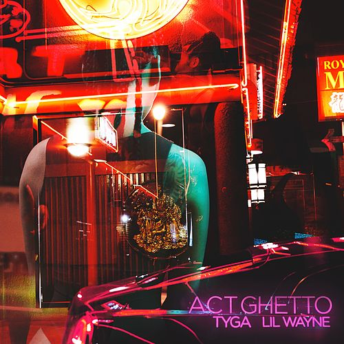 Act Ghetto (feat. Lil Wayne) by Tyga