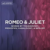 Romeo & Juliet: Works by Tchaikovsky, Prokofiev, Kabalevsky, & Berlioz by Various Artists