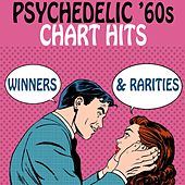Psychedelic '60s Chart Hits: Winners & Rarities by Various Artists