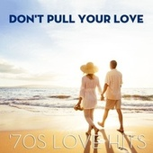Don't Pull Your Love: '70s Love Hits by Various Artists