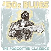 Play & Download '50s Blues: The Forgotten Classics by Various Artists | Napster