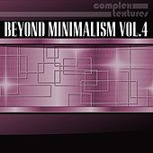 Beyond Minimalism, Vol. 4 by Various Artists
