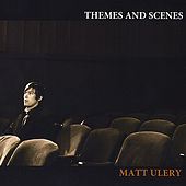 Themes and Scenes by Matt Ulery