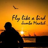 Fly Like a Bird by Jumbo Maatch