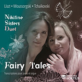 Play & Download Liszt, Mussorgsky & Tchaikovsky: Fairy Tales (Transcriptions pour piano et orgue) by Nikitine Sisters Duet | Napster