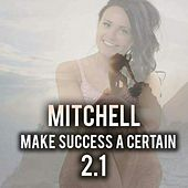 Make Success A Certain 2.1 by Mitchell