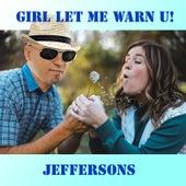 Girl Let Me Warn U by The Jeffersons