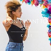 Don't Want to Say by Kali