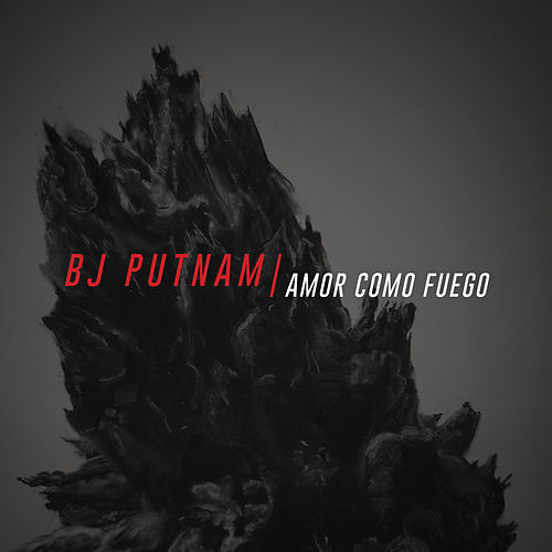 Play & Download Amor Como Fuego by BJ Putnam | Napster