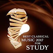 Play & Download Best Classical Music 2017 for Study – Easy Learning, Exam Music, Better Concentration, Bach, Mozart, Stress Free by Classical New Age Piano Music | Napster
