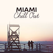 Miami Chill Out – Music to Rest, Holiday Sounds, Chillout Vibes, Relaxing Moments by Today's Hits!