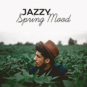Play & Download Jazzy Spring Mood – Easy Listening Jazz, Instrumental, Smooth Jazz, Relaxed Lounge, Piano Bar by Light Jazz Academy | Napster