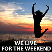 We Live For The Weekend von Various Artists