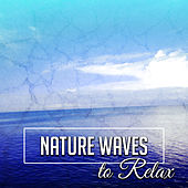 Nature Waves to Relax – Soft New Age Music, Nature Healing Therapy, Easy Listening, Sounds to Rest by Nature Sounds Relaxation: Music for Sleep, Meditation, Massage Therapy, Spa
