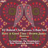 Have a Good Time / Brown James (Remixes) by Urban Soul