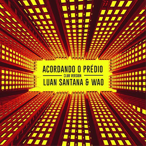 Acordando o Prédio (Club Version) by Luan Santana