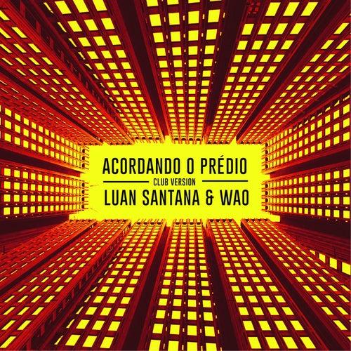 Acordando o Prédio (Club Version) de Wao